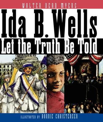 Ida B. Wells By Myers, Walter Dean/ Christensen, Bonnie (ILT)